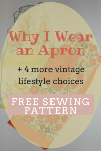 Why I wear an apron.  vintage lifestyle choice.  4 more vintage lifestyle choices to my homemaking.  what I do as a homemaker to make my days meaningful.  find what is important to you and your family and run with it.  #homemaking #parenting #homemaker #kids #cleaning #reusable