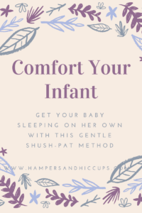 Comfort your infant get your baby sleeping on her own with this gentle shush pat method hampersandhiccups