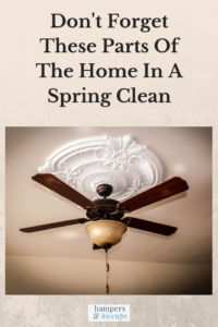 Don't Forget These Parts Of The Home In A Spring Clean ceiling fan hampersandhiccups