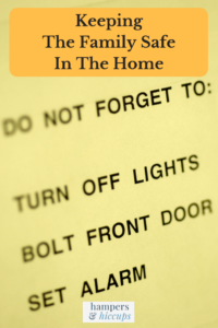 Keeping the family safe in the home do not forget to turn off lights bolt front door set alarm hampersandhiccups