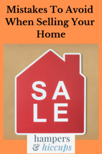 Mistakes to avoid when selling your home for sale sign hampersandhiccups