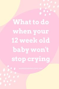 What to do when your 12 week old baby won't stop crying hampersandhiccups