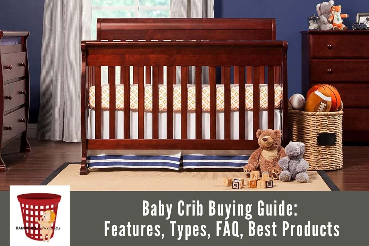 Best Baby Crib Faq And Buying Guide For 2020 Hampers And Hiccups